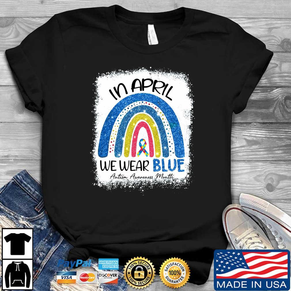 In april we wear blue Autism awareness month shirt