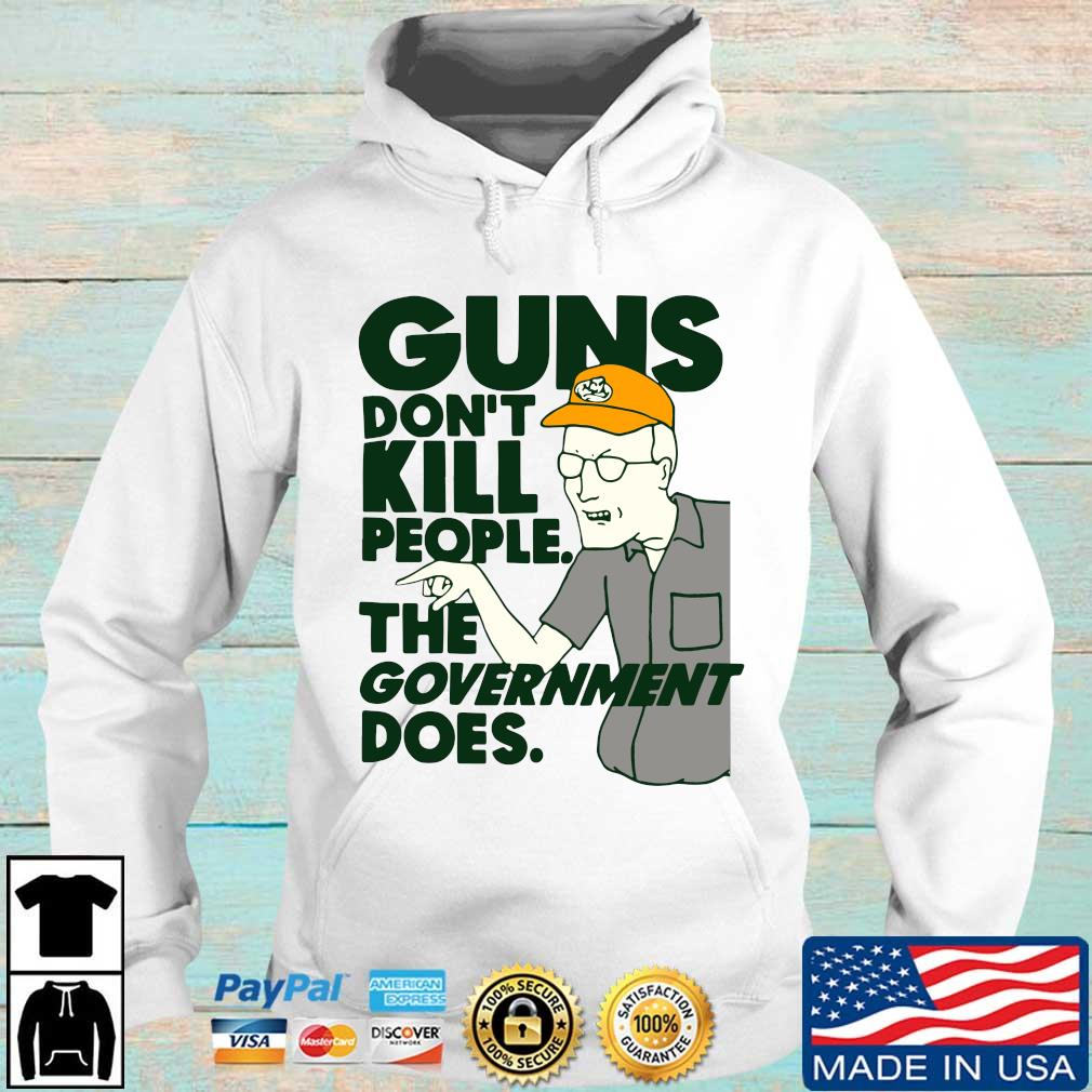 Guns Don't Kill People The Government Does Shirt Hoodie trang