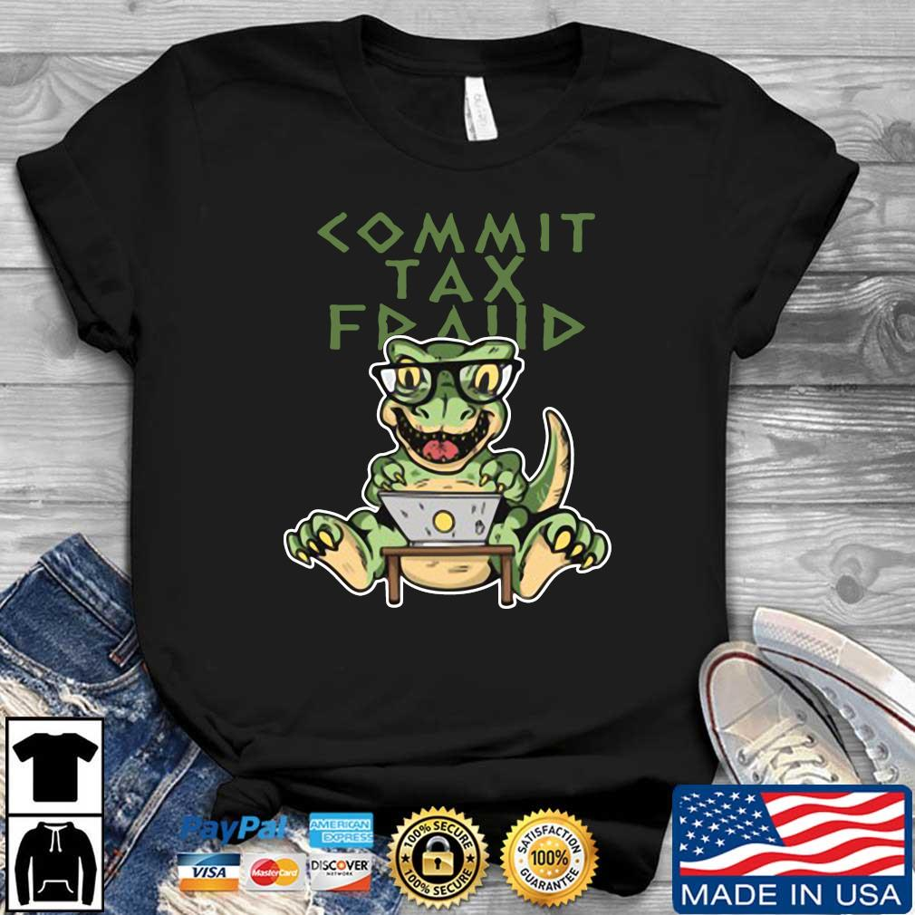 Dinosaurs commit tax fraud shirt