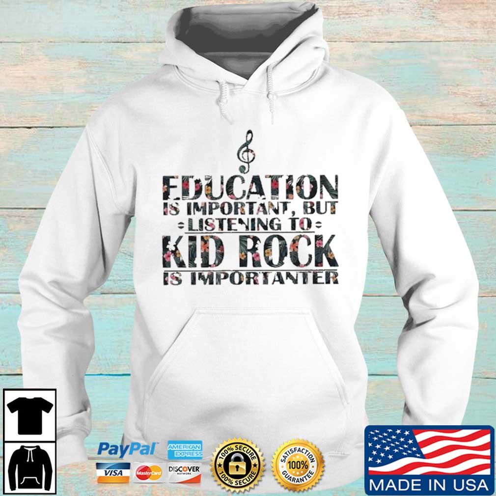 Education Is Important But Listening To Kid Rock Is Importanter Floral Shirt Hoodie trang