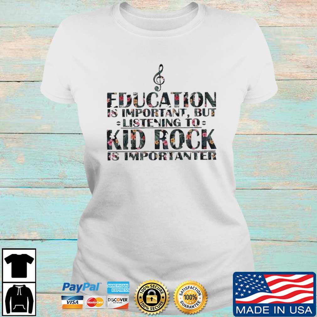 Education Is Important But Listening To Kid Rock Is Importanter Floral Shirt Ladies trang