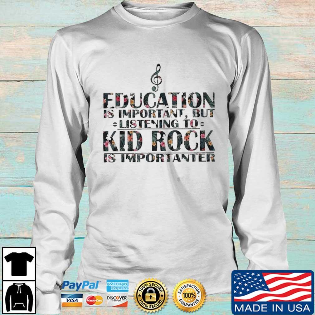 Education Is Important But Listening To Kid Rock Is Importanter Floral Shirt Longsleeve trang