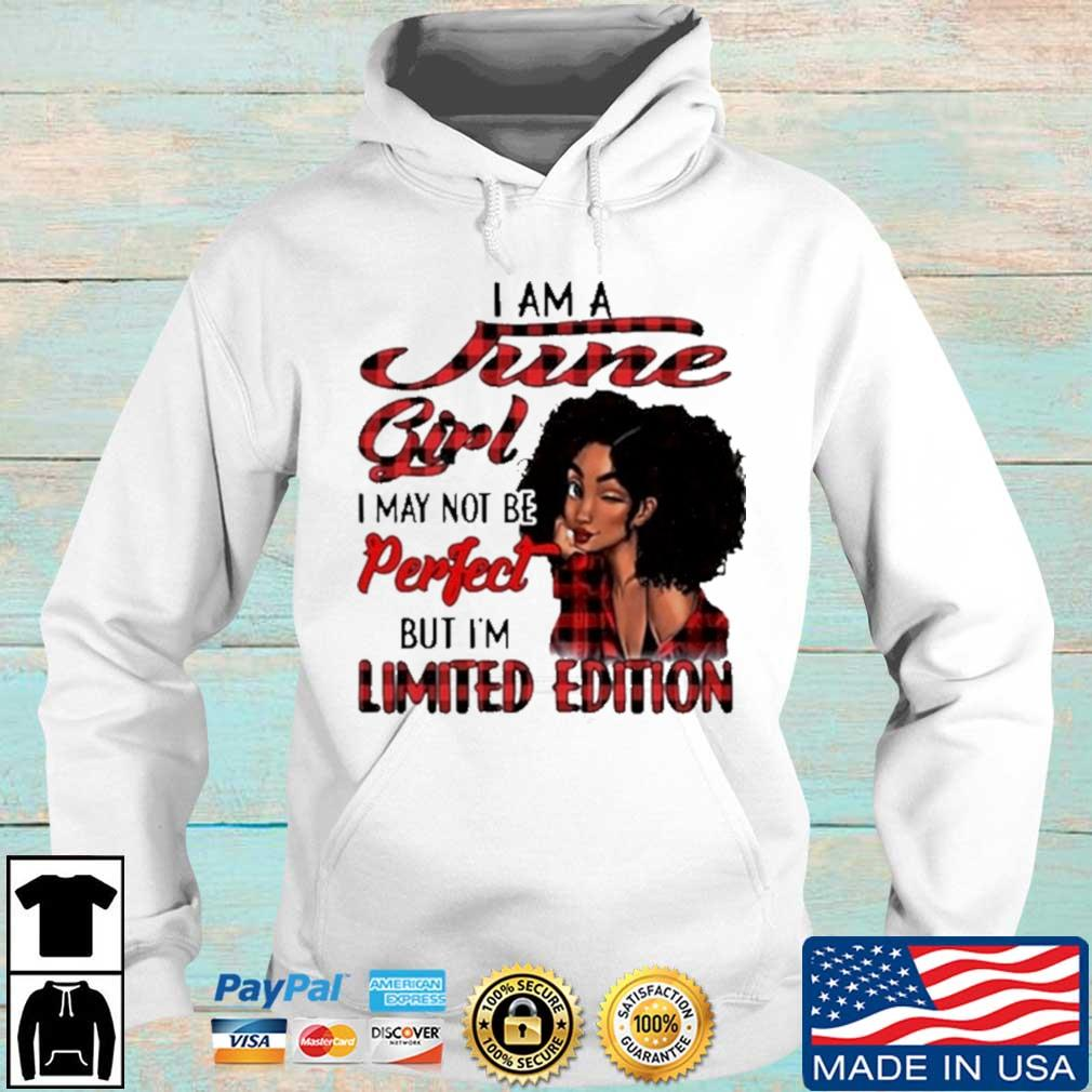 I Am A June Girl I May Not Be Perfect But I'm Limited Edition Shirt Hoodie trang