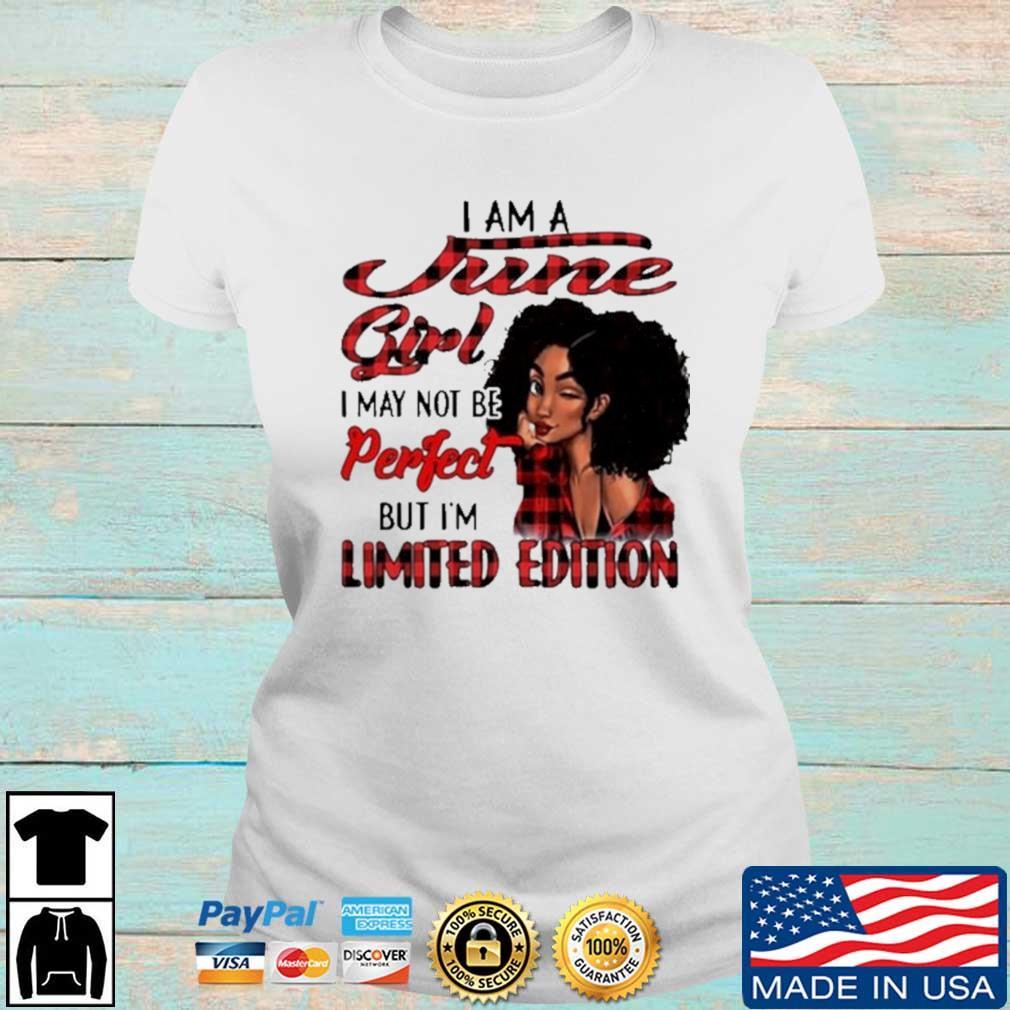 I Am A June Girl I May Not Be Perfect But I'm Limited Edition Shirt Ladies trang