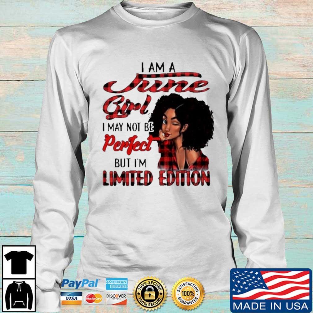 I Am A June Girl I May Not Be Perfect But I'm Limited Edition Shirt Longsleeve trang
