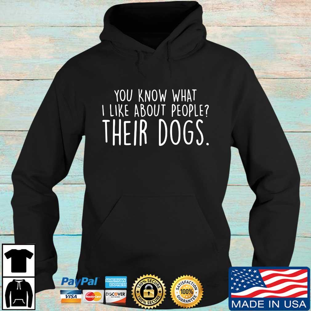 You know what I like about people their dogs s Hoodie den