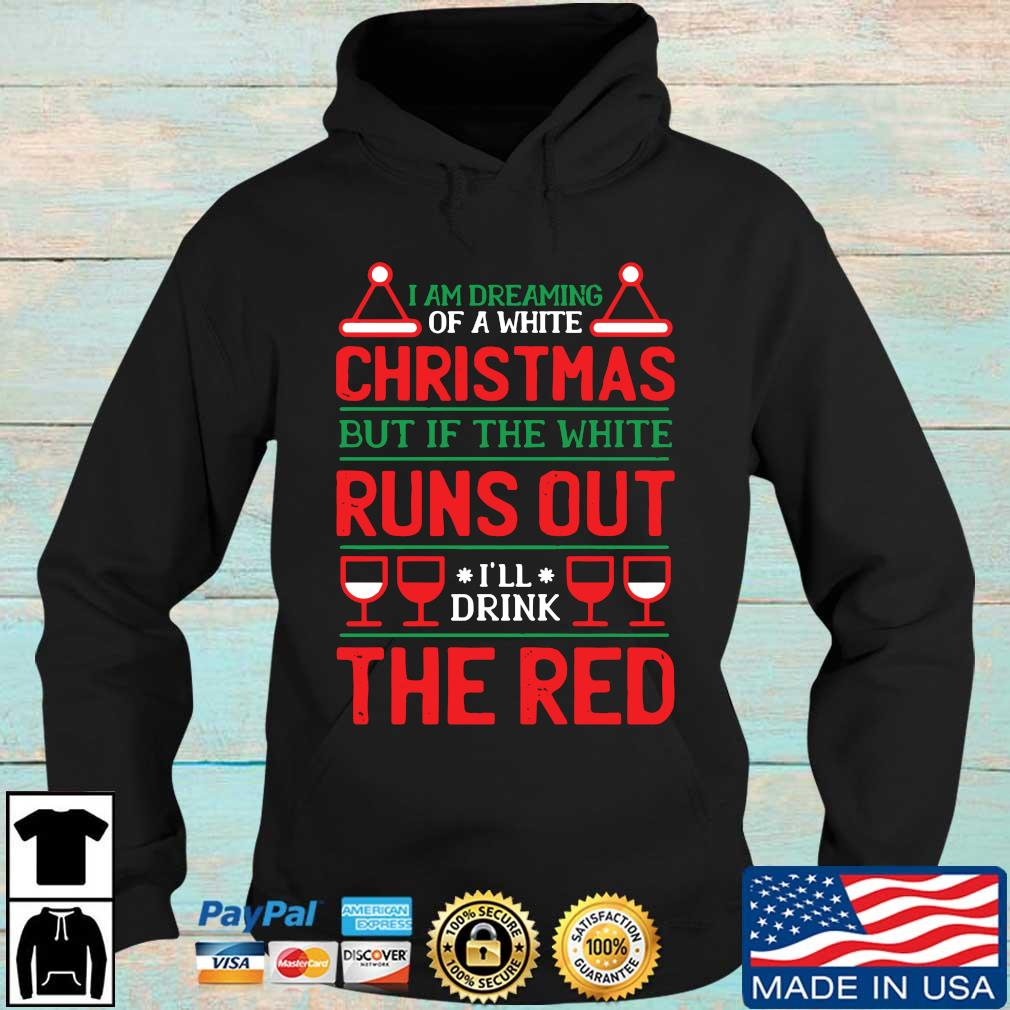 I am dreaming of a white Christmas but if the wife runs out I'll drink the red sweater Hoodie den