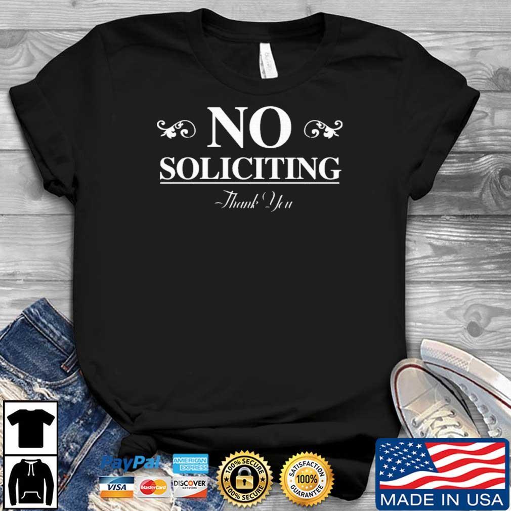 No Soliciting Thank You Shirt