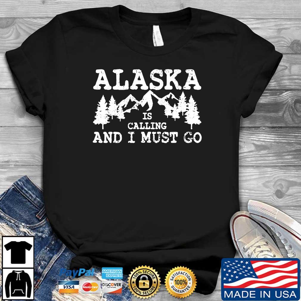 Official Alaska is calling and I must go shirt