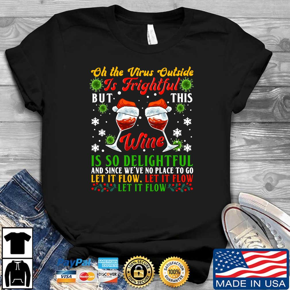 Oh the virus outside is frightful but this wine is so delightful and since we_ve no place to go let it flow Christmas shirt