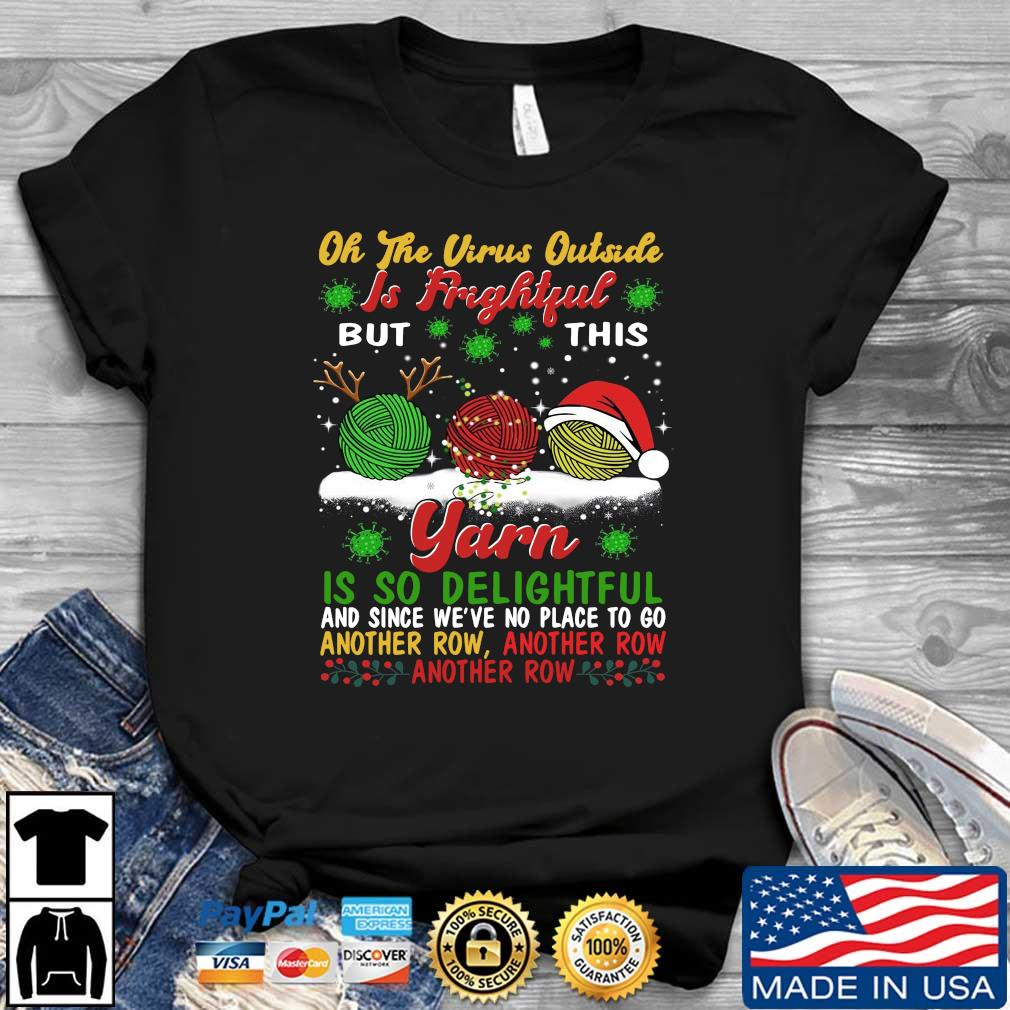 Oh the virus outside is frightful yarn is so delightful and since we_re no place to go another row Christmas shirt