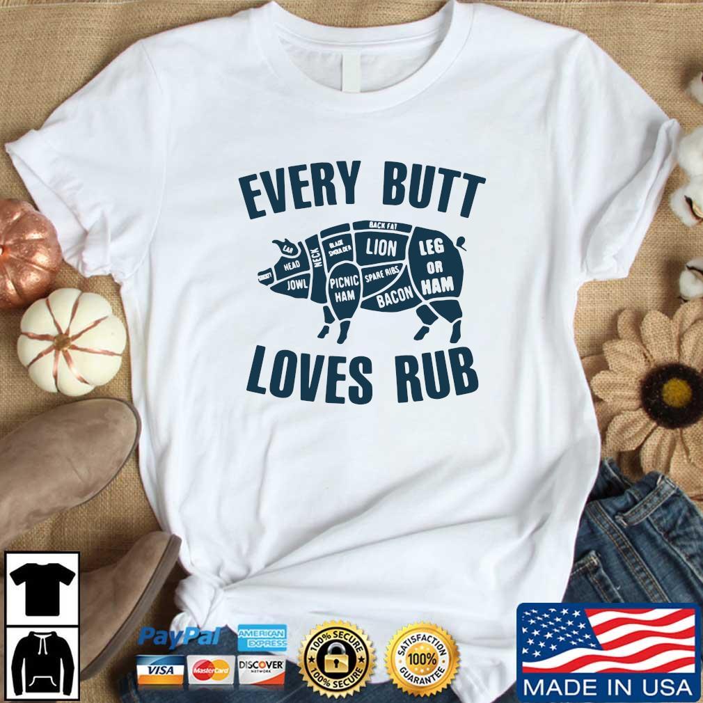 Pig every butt loves rub shirt