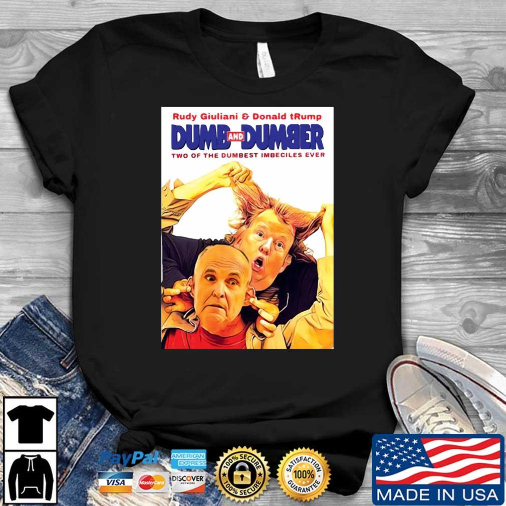 Rudy Giuliani and Donald Trump Dumb and Dumber two of the dumbest imbeciles ever shirt
