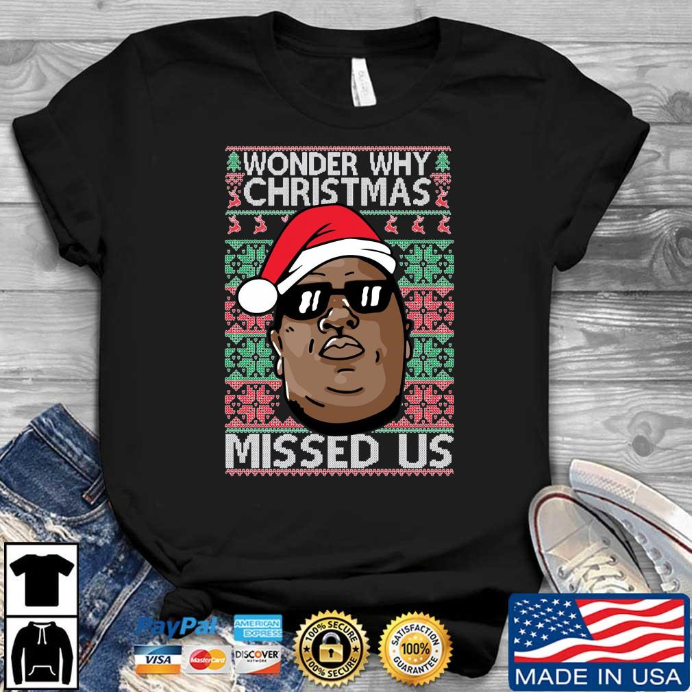 The Notorious BIG wonder why Ugly Christmas missed us sshirt