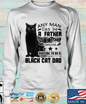 Any man can be a father but it takes someone special to be a black cat dad s Longsleeve trang