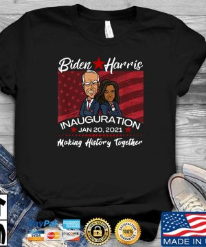 Biden Harris inauguration Jan 20 2021 making history together shirt