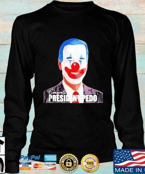 Joe Biden Congrats President Pedo President 46th Shirt Longsleeve den