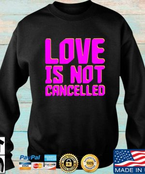 Love is not cancelled s Sweater den