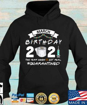 March birthday 2021 toilet paper the year when got real #Quarantined s Hoodie den
