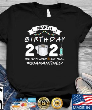 March birthday 2021 toilet paper the year when got real #Quarantined shirt