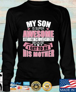 My son is super awesome and I am the lucky one because I get to be his mother s Longsleeve den