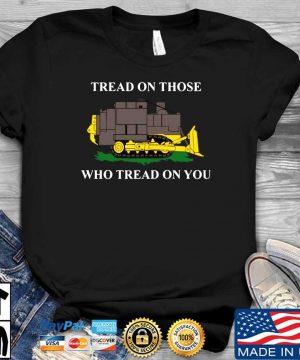 Official killdozer tread on those who tread on you shirt