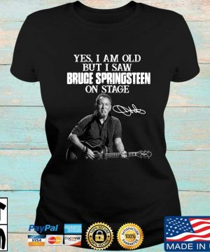 Yes I am old but I saw Bruce Springsteen on stage signature sweater Ladies den