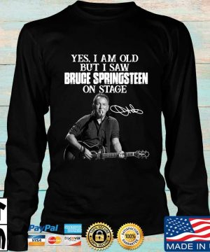 Yes I am old but I saw Bruce Springsteen on stage signature sweater Longsleeve den
